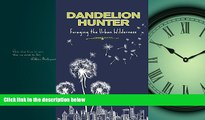 Download Dandelion Hunter: Foraging The Urban Wilderness Full Best Ebook
