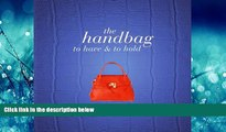 FREE PDF  The Handbag: To Have   To Hold READ ONLINE