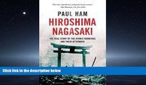 Download Hiroshima Nagasaki: The Real Story of the Atomic Bombings and Their Aftermath Full Best