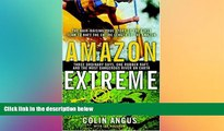 Buy  Amazon Extreme : Three Ordinary Guys One Rubber Raft and the Most Dangerous River on Earth