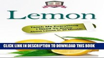 Ebook Lemon: Teach Me Everything I Need To Know About Lemon In 30 Minutes (Herbal Remedies -