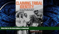 READ BOOK  Claiming Tribal Identity: The Five Tribes and the Politics of Federal Acknowledgment