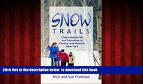 Read books  Snow Trails : Cross-country Ski and Snowshoe in Central and Western New York (Trail