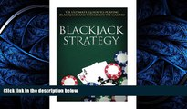FAVORITE BOOK  Blackjack Strategy: The Ultimate Guide To Winning at Blackjack and Dominate The