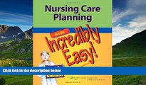 For you Nursing Care Planning Made Incredibly Easy! (Incredibly Easy! Series®)