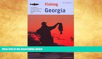 Buy NOW  Fishing Georgia: An Angler s Guide To More Than 100 Fresh- And Saltwater Fishing Spots