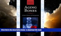 Read book  Aging Bones: A Short History of Osteoporosis (Johns Hopkins Biographies of Disease)