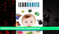 Read books  Lead Babies: Breaking the Cycle of Learning Disabilities, Declining IQ, ADHD, Behavior