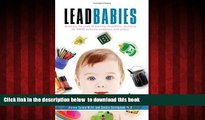 Read book  Lead Babies: Breaking the Cycle of Learning Disabilities, Declining IQ, ADHD, Behavior