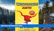 Buy NOW Wonderdads Austin: The Best Dad/Child Activities, Restaurants, Sporting Events   Unique