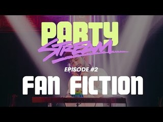 Party Stream Ep. 2 with FAN FICTION