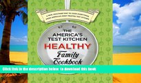 Best book  The America s Test Kitchen Healthy Family Cookbook: A New, Healthier Way to Cook