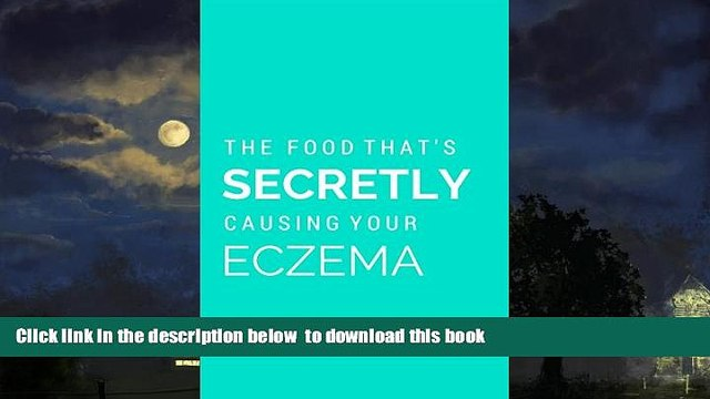 Best book  Discover The Food That s Secretly Causing Your Eczema: Why you ve tried everything to