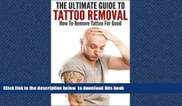 Read book  The Ultimate Guide To Tattoo Removal: How To Remove Tattoo For Good (Tattoo, Tattoo