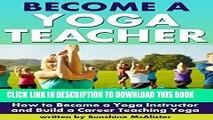 [PDF] Become a Yoga Teacher: How to Become a Yoga Instructor and Build a Career Teaching Yoga