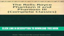 Best Seller The Rolls-Royce Phantom II and Phantom III (Complete Classics) Free Read