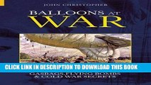 Read Now Balloons at War: Gasbags, Flying Bombs   Cold War Secrets (Revealing History (Paperback))