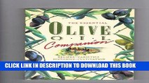 Ebook The Essential Olive Oil Companion: 100 Recipes, Varieties Histories, Cultivation Free Read