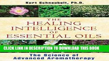 [PDF] The Healing Intelligence of Essential Oils: The Science of Advanced Aromatherapy Full Online