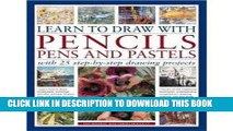 [PDF] Epub Learn to Draw with Pencils, Pens and Pastels: With 25 Step-By-Step Projects: Learn How