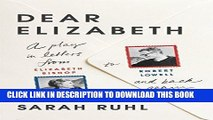 Best Seller Dear Elizabeth: A Play in Letters from Elizabeth Bishop to Robert Lowell and Back