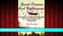 Read books  Dreams: Sweet Dreams and Nightmares -  Interpretation of Dreams, Why You have Them and