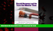 Read books  Thyroid Hormones and the Tests that Monitor Them: Hormonal Functions, Imbalances and