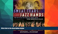 READ book  Sweat, Tears, and Jazz Hands: The Official History of Show Choir from Vaudeville to