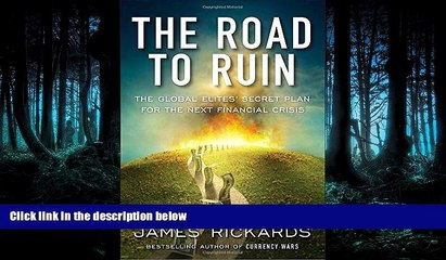 FREE PDF  The Road to Ruin: The Global Elites  Secret Plan for the Next Financial Crisis  DOWNLOAD
