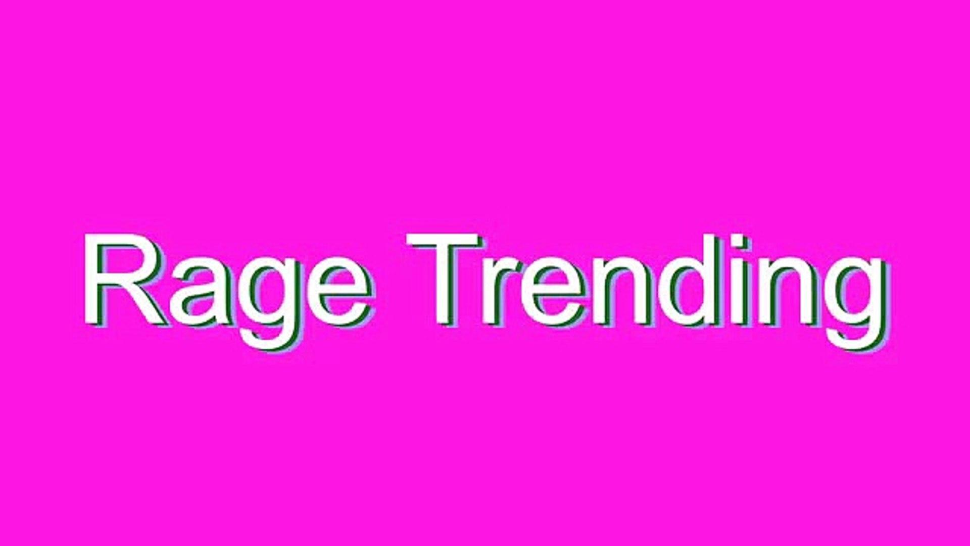 How to Pronounce Rage Trending