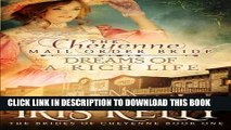 [PDF] The Cheyenne Mail Order Bride Dreams of a Rich Life (The Brides of Cheyenne) (Volume 1)