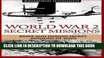 [PDF] World War 2 Secret Missions: Brave   Daring Secret Missions of WW2 Full Collection