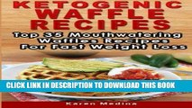 Read Now Ketogenic Waffles Recipes: Top 35 Mouthwatering Waffles Recipes For Fast Weight Loss