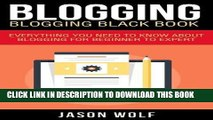 Best Seller Blogging: Blogging Blackbook: Everything You Need To Know About Blogging From Beginner