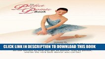 Best Seller The Perfect Pointe Book: All you need to get on pointe, stay on pointe and be the very