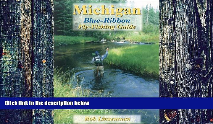 Buy NOW  Michigan Blue-Ribbon Fly-Fishing Guide (Blue-Ribbon Fly Fishing Guides) Bob Linsenman  Book