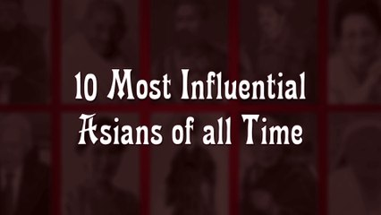 The 10 Most Influential Asians of All Time