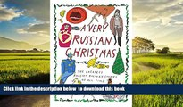 Read books  A Very Russian Christmas: The Greatest Russian Holiday Stories of All Time [DOWNLOAD]