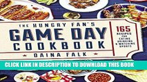 Ebook The Hungry Fan s Game Day Cookbook: 165 Recipes for Eating, Drinking   Watching Sports Free