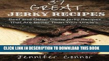 Ebook 37 Great Jerky Recipes: Beef and Other Game Jerky Recipes That Are Better Than Your Uncle s.
