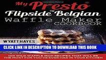 Best Seller My Presto FlipSide Belgian Waffle Maker Cookbook: 100 Wild Waffle Iron Recipes That