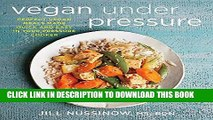 Ebook Vegan Under Pressure: Perfect Vegan Meals Made Quick and Easy in Your Pressure Cooker Free