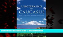 GET PDFbook  Uncorking the Caucasus: Wines from Turkey, Armenia, and Georgia [DOWNLOAD] ONLINE