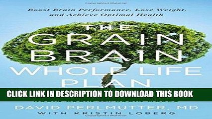 Ebook The Grain Brain Whole Life Plan: Boost Brain Performance, Lose Weight, and Achieve Optimal