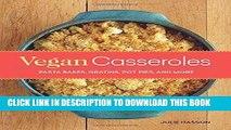 Ebook Vegan Casseroles: Pasta Bakes, Gratins, Pot Pies, and More Free Read