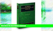 READ BOOK  Florida Construction Law Manual, 2009-2010 ed. (Vol. 8, Florida Practice Series) FULL