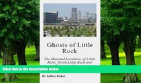 Buy NOW  Ghosts of Little Rock: The Haunted Locations of Little Rock, North Little Rock and