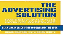 [PDF Kindle] The Advertising Solution: Influence Prospects, Multiply Sales, and Promote Your Brand