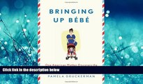 FAVORIT BOOK Bringing Up Bébé: One American Mother Discovers the Wisdom of French Parenting READ