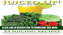 [DOWNLOAD] PDF Juiced Up!: 55 juicing recipes to start juicing for weight loss, juicing for